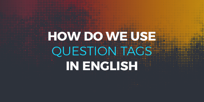 How do we use Question tags in English