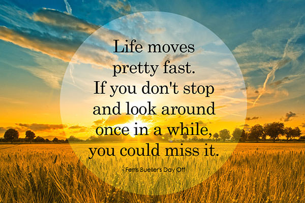quote-life-moves-pretty-fast-if-you-dont-stop-and-look-around