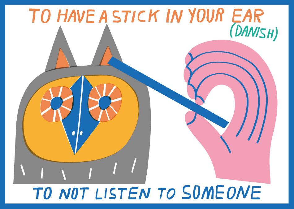 Danish idiom in English To have a stick in your ear ABA English