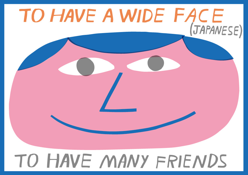 Japanese idiom in English To have a wide face ABA English
