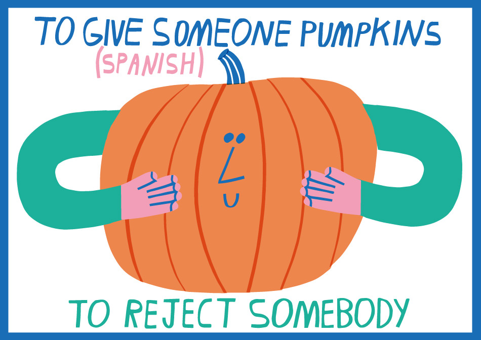 Spanish idiom in English To give someone pumpkins ABA English
