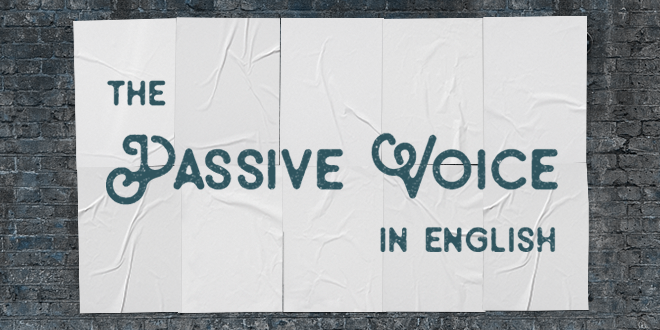 Learn the Structure and Uses of the Passive Voice in English