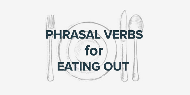 Phrasal verbs to eat out