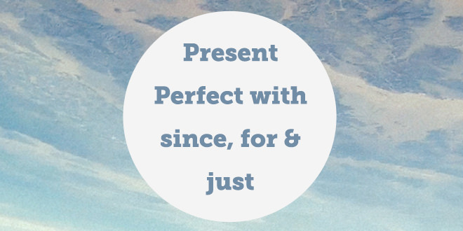Present perfect with since, for & just | ABA Journal
