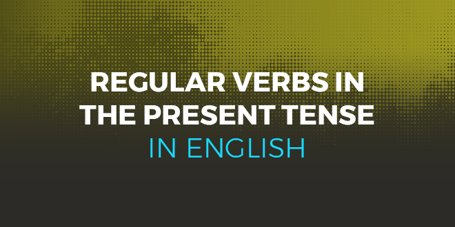 Regular verbs in the present tense in English