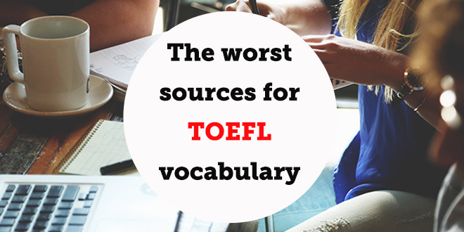 the-worst-sources-for-toefl-vocabulary-abaenglish