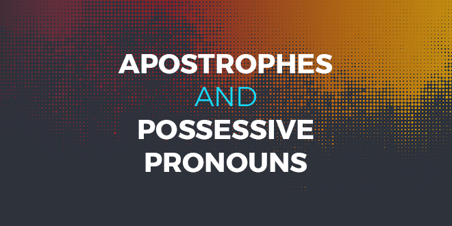 Apostrophes and Possessive Pronouns