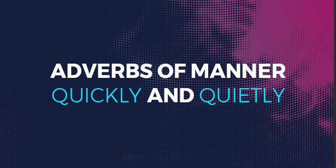 Adverbs of manner quickly and quietly