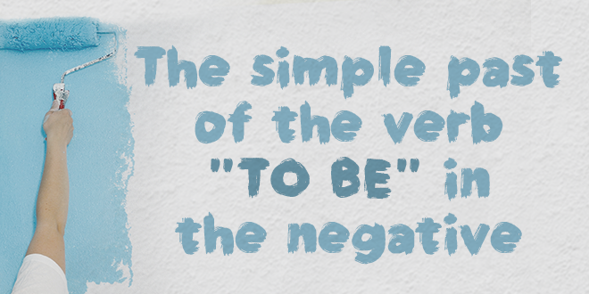 """The-simple-past-of-the-verb-""""to-be""""-in-the-negative"""