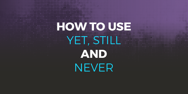 How to use Yet still and never