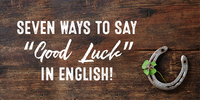"Seven-Ways-to-Say-""Good-Luck""-in-English!"