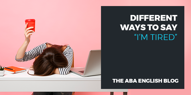 Different-ways-to-say-I'm-tired-abaenglish
