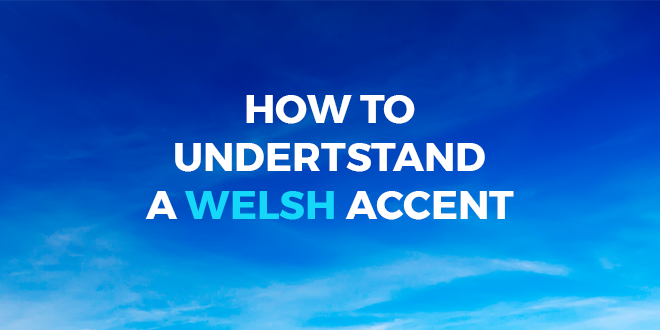 How-to-undertstand-a-Welsh-accent-abaenglish