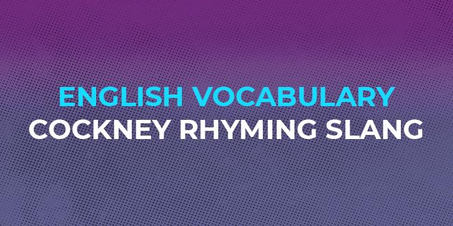 English Vocabulary Cockney Rhyming Slang