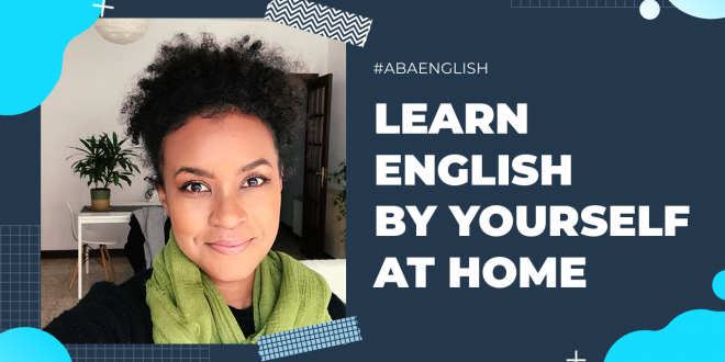 Tips for Learning English by yourself at home