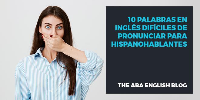 10 palabras en inglés difíciles de pronunciar para hispanohablantes