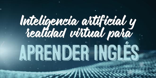 Inteligencia-artificial-y-realidad-virtual-para-aprender-inglés