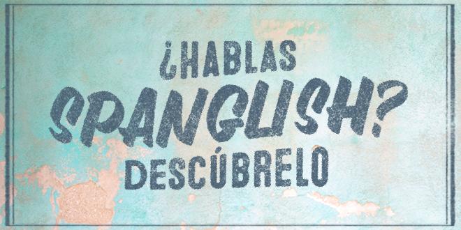 ¿Hablas-Spanglish_-Descúbrelo.