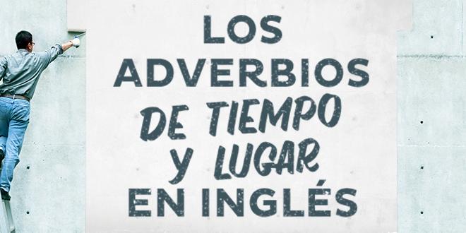 Aprender Inglés Adverbios De Tiempo Y Lugar