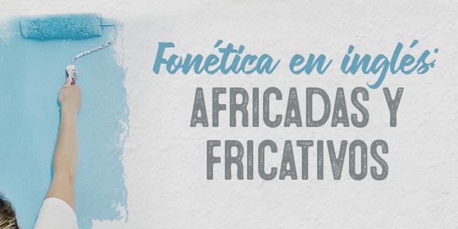 Fonética-en-inglés-africadas-y-fricativos-abaenglish