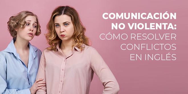 Comunicación-no-violenta-Cómo-resolver-conflictos-en-inglés-abaenglish