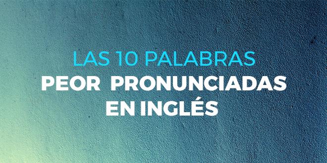 Las-10-palabras-peor-pronunciadas-en-inglés-abaenglish
