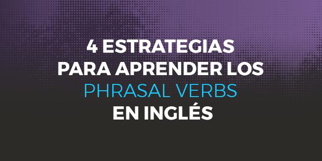 4 estrategias para aprender los phrasal verbs en inglés