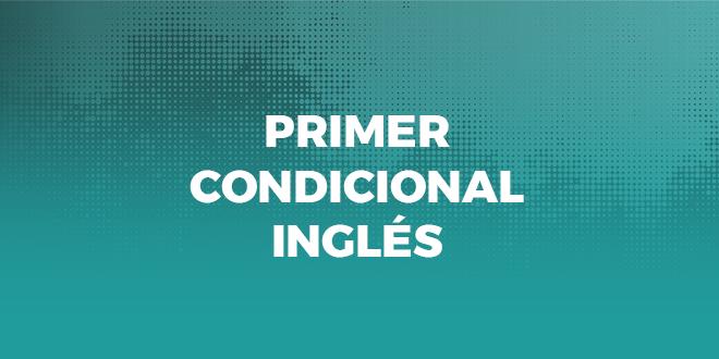 Todo Lo Que Debes Saber Sobre El Primer Condicional En Inglés Aba English