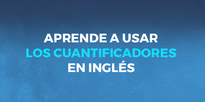 APRENDE_A_USAR_LOS_CUANTIFICADORES_EN_INGLÉS_