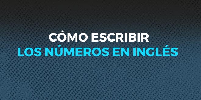 CÓMO_ESCRIBIR_LOS_NÚMEROS_EN_INGLÉS_