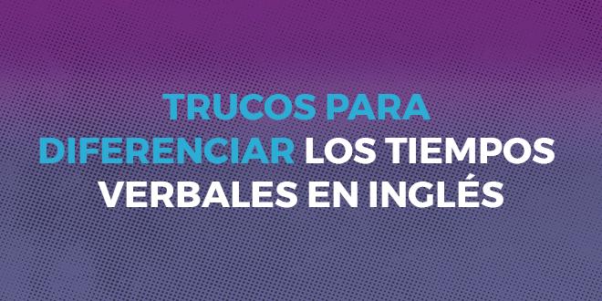 Aprende A Diferenciar Los Tiempos Verbales En Inglés
