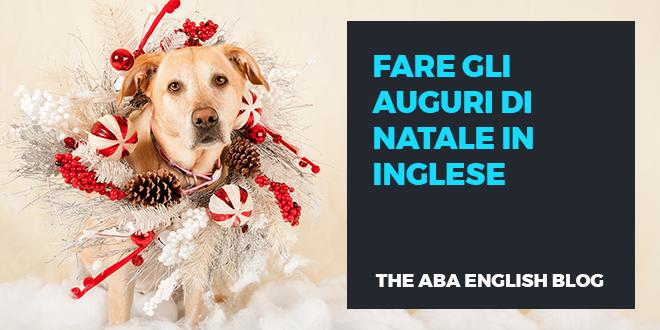 Frasi Di Natale Inglese.Come Si Fanno Gli Auguri Di Natale In Inglese Aba Journal