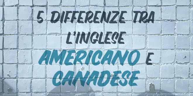 5-differenze-tra-l'inglese-americano-e-canadese-abaenglish