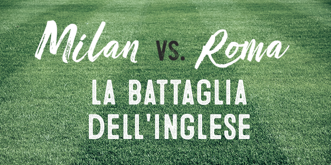 Milan-vs-Roma-la-battaglia-dell-inglese-abaenglish