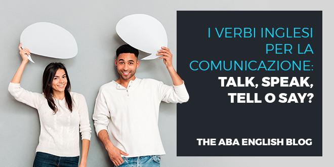 I-verbi-inglesi-per-la-comunicazione-talk,-speak,-tell-o-say-abaenglish