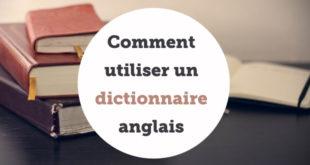 Comment utiliser un dictionnaire anglais