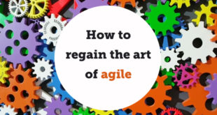 How to regain the art of agile