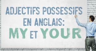Adjectifs-possessifs-en-anglais-my-et-your