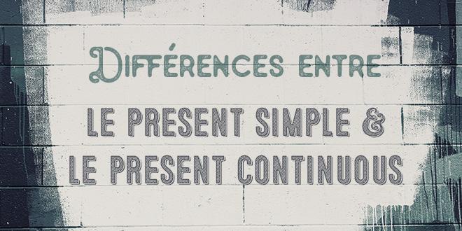 Différences entre le present simple et le present continuous en anglais