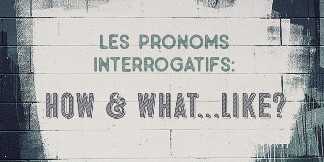 pronoms-interrogatifs-how-what-like-abaenglish
