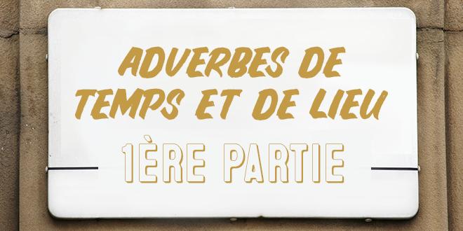 Adverbes De Temps Et De Lieu 1ere Partie Aba Journal