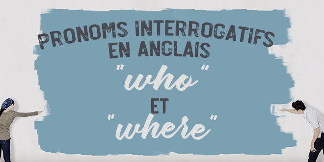 pronoms-interrogatifs-who-where-abaenglish