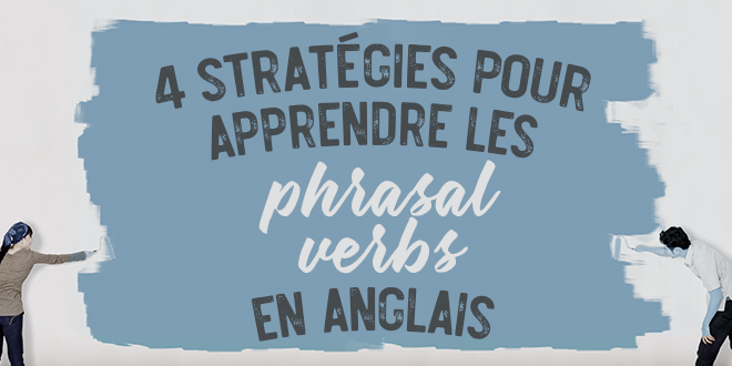 Astuces Pour Apprendre Les Phrasal Verbs