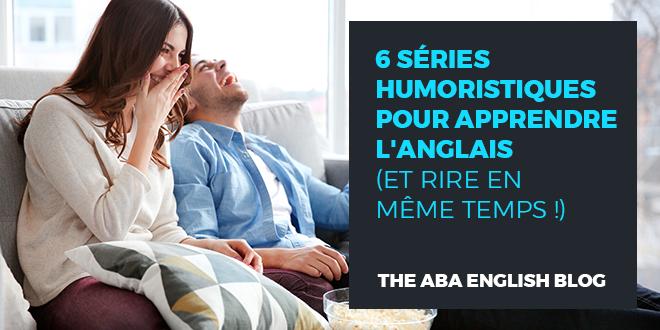 6-séries-humoristiques-pour-apprendre-l'anglais-(-et-rire-en-même-temps-)-abaenglish