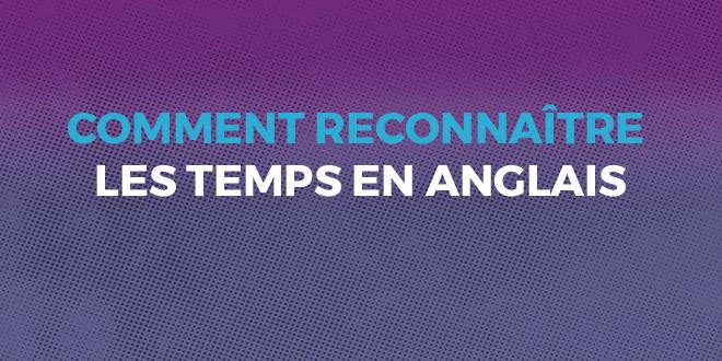Apprenez A Reconnaitre Les Temps Verbaux Anglais