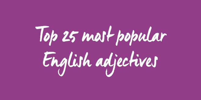 Aprenda As Principais Frases Em Inglês Já Com Tradução: Os 25 Adjetivos Mais Usados Na Língua Inglesa