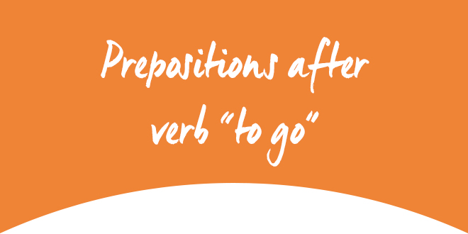 To go followed by preposition ABA English