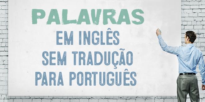 6 palavras em inglês que não existem em português aba journal