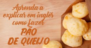 Aprenda-a-explicar-em-inglês-como-fazer-pão-de-queijo-abaenglish