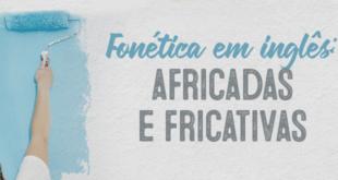 Fonética-em-inglês-africadas-e-fricativas-abaenglish